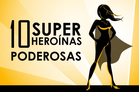 10 super-heroínas poderosas