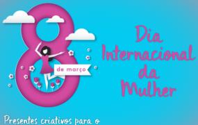 8 presentes criativos para o Dia Internacional da Mulher